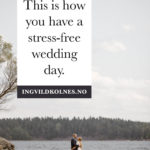 The secret to getting the wedding day to run smoothly Ingvild Kolnes