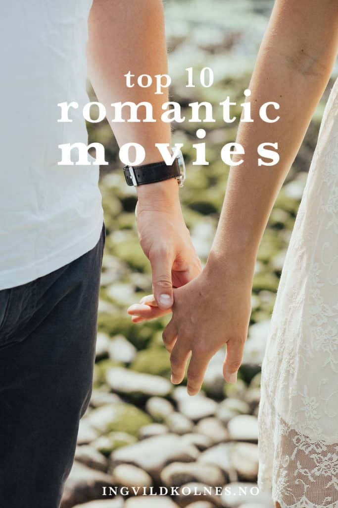 Here are the 10 best romance movies - you'll love them all! Ingvild Kolnes