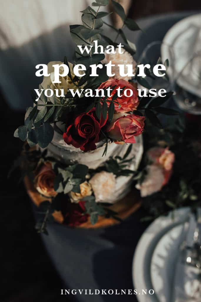 What aperture should you use - and what is it and why it matters Ingvild Kolnes